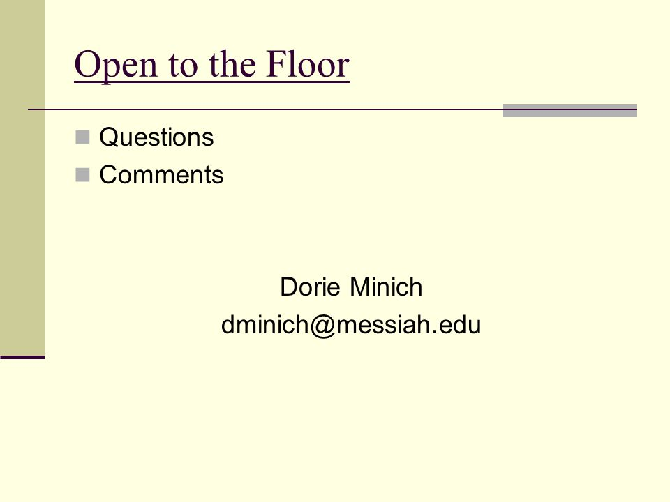Open to the Floor Questions Comments Dorie Minich dminich@messiah.edu