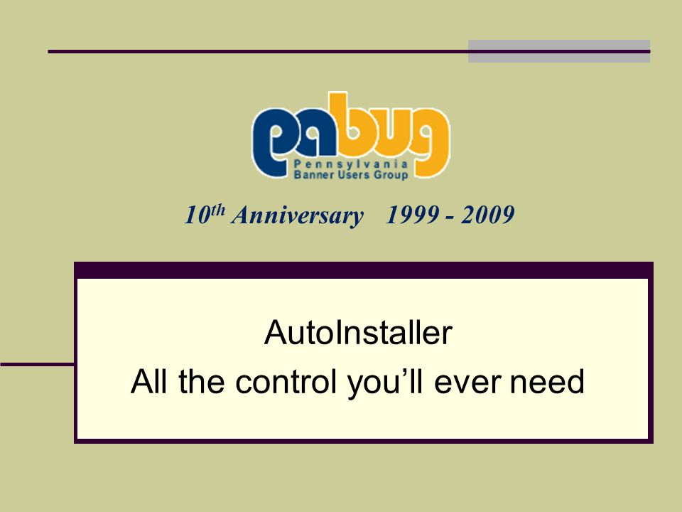 10 th Anniversary 1999 - 2009 AutoInstaller All the control youll ever need