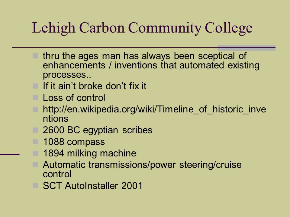 Lehigh Carbon Community College thru the ages man has always been sceptical of enhancements / inventions that automated existing processes..