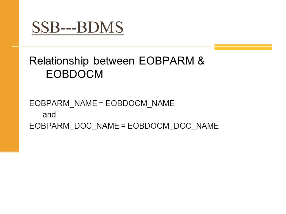 SSB---BDMS Relationship between EOBPARM & EOBDOCM EOBPARM_NAME = EOBDOCM_NAME and EOBPARM_DOC_NAME = EOBDOCM_DOC_NAME