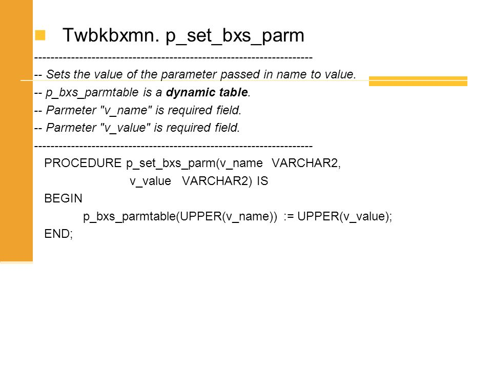 Twbkbxmn. p_set_bxs_parm -------------------------------------------------------------------- -- Sets the value of the parameter passed in name to val