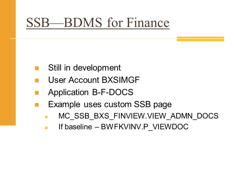SSBBDMS for Finance Still in development User Account BXSIMGF Application B-F-DOCS Example uses custom SSB page MC_SSB_BXS_FINVIEW.VIEW_ADMN_DOCS If b