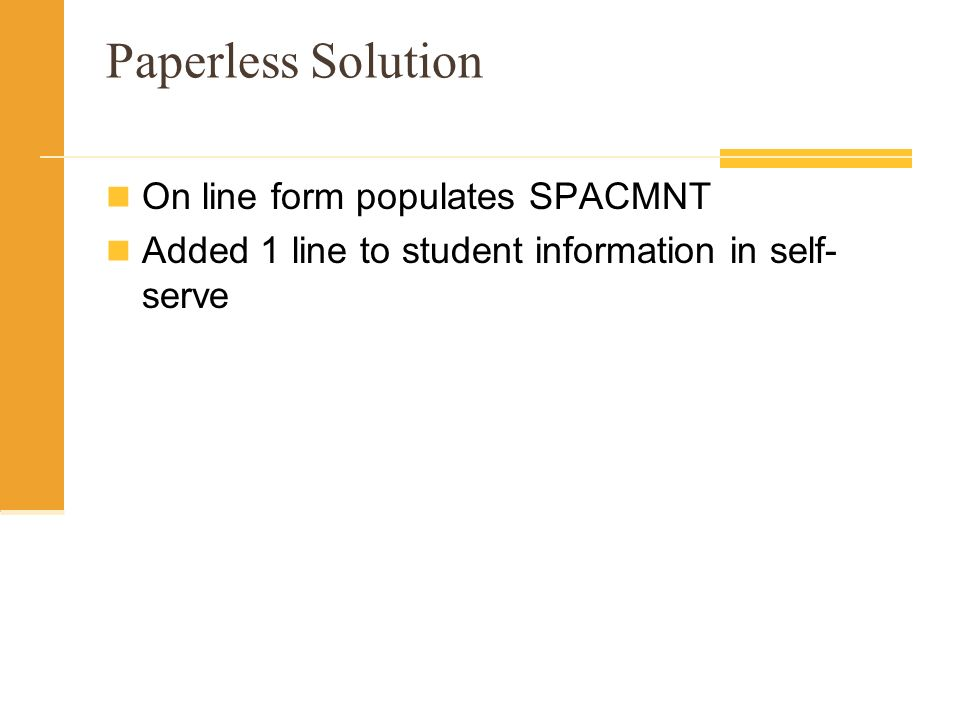Paperless Solution On line form populates SPACMNT Added 1 line to student information in self- serve