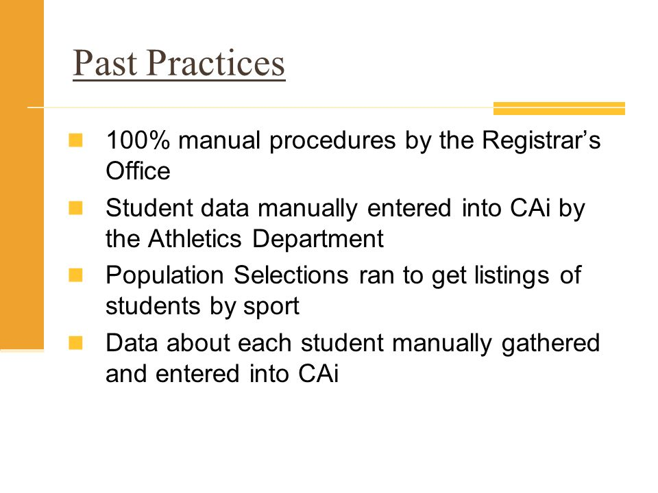 Past Practices 100% manual procedures by the Registrars Office Student data manually entered into CAi by the Athletics Department Population Selection