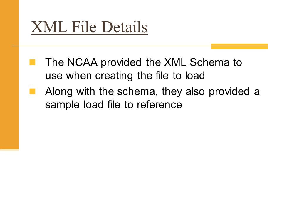 XML File Details The NCAA provided the XML Schema to use when creating the file to load Along with the schema, they also provided a sample load file t