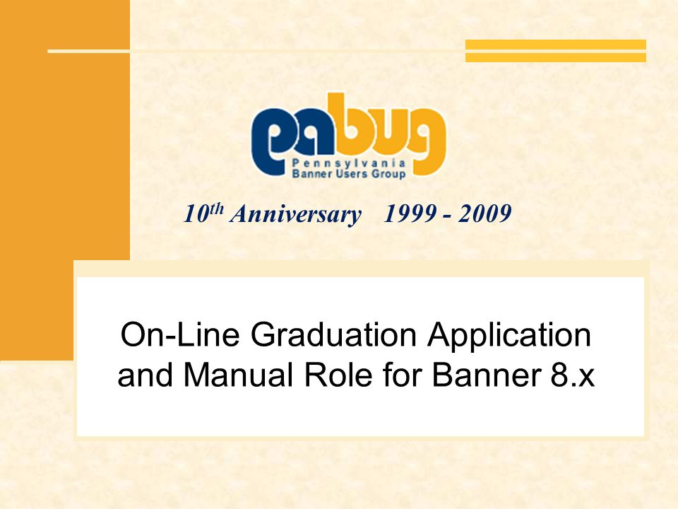 10 th Anniversary 1999 - 2009 On-Line Graduation Application and Manual Role for Banner 8.x