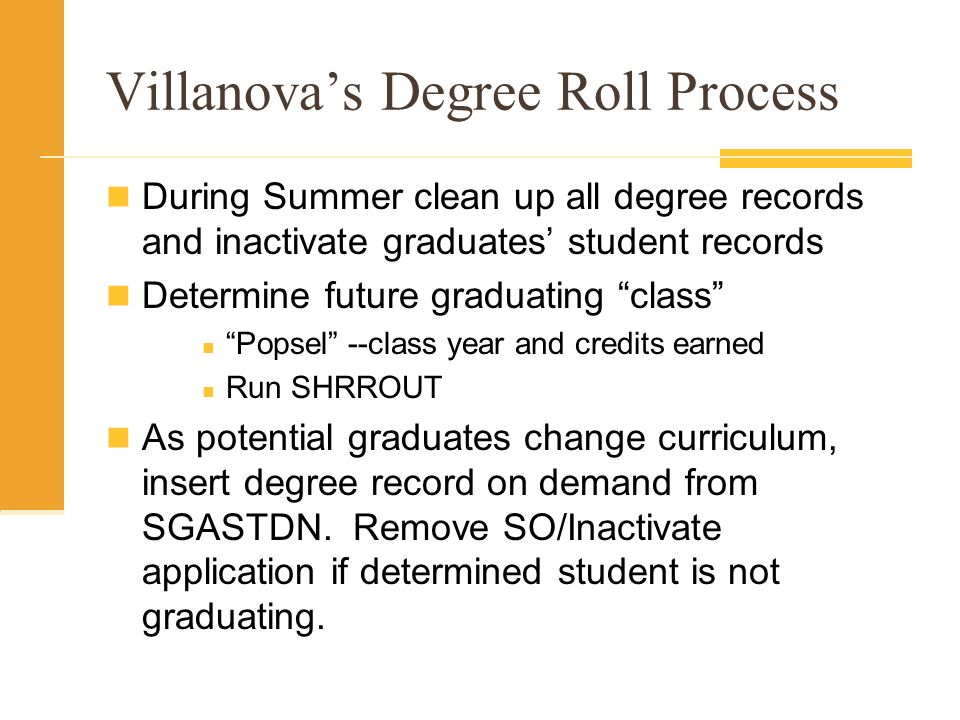 Villanovas Degree Roll Process During Summer clean up all degree records and inactivate graduates student records Determine future graduating class Po