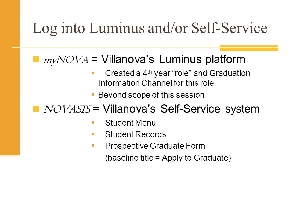 Log into Luminus and/or Self-Service myNOVA = Villanovas Luminus platform Created a 4 th year role and Graduation Information Channel for this role. B