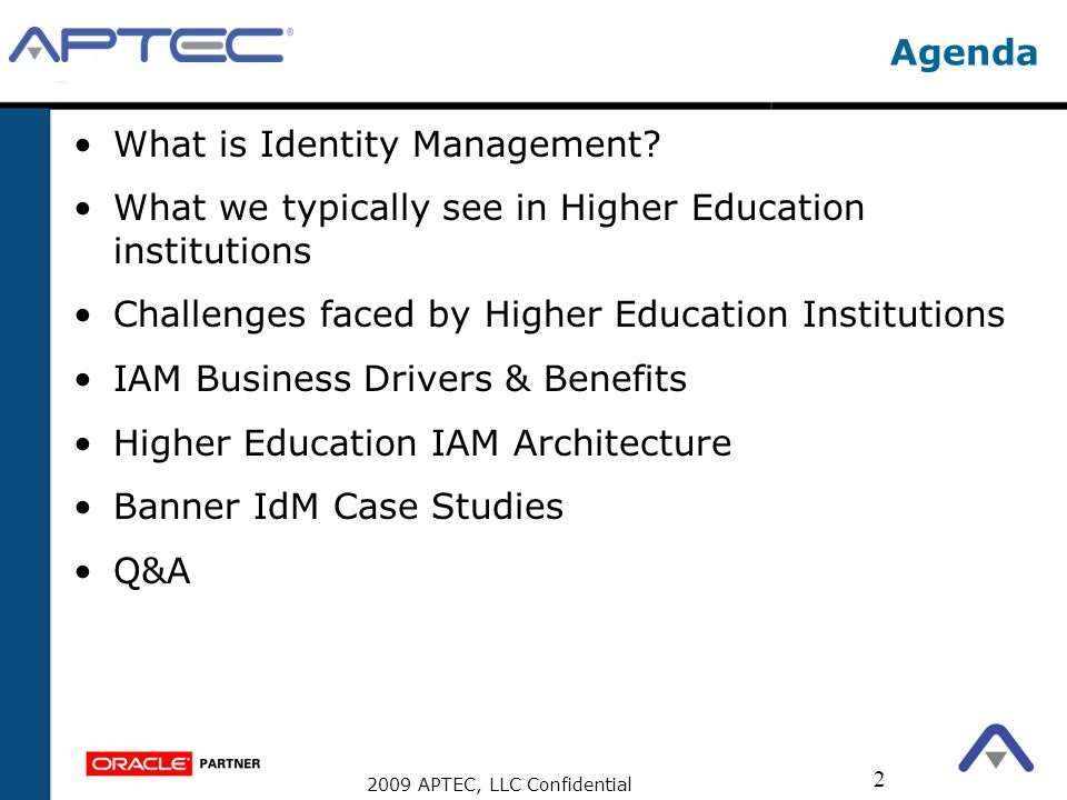 2009 APTEC, LLC Confidential 2 Agenda What is Identity Management? What we typically see in Higher Education institutions Challenges faced by Higher E