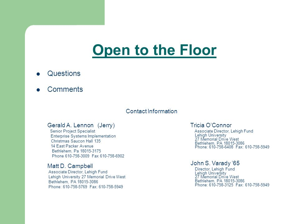 Open to the Floor Questions Comments Contact Information Gerald A. Lennon (Jerry) Senior Project Specialist Enterprise Systems Implementation Christma