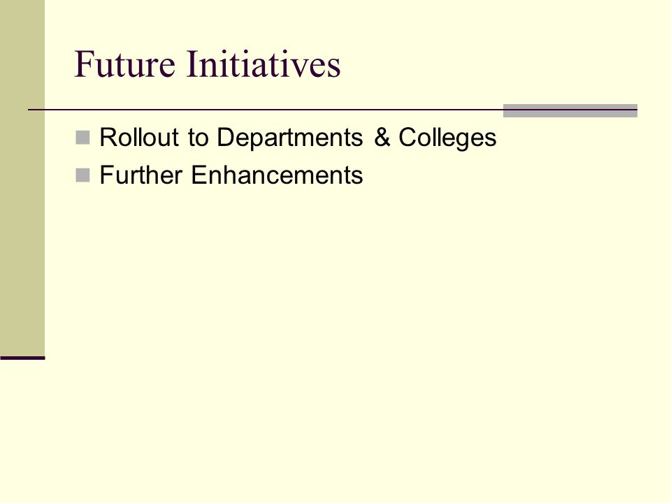 Future Initiatives Rollout to Departments & Colleges Further Enhancements