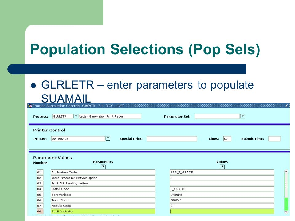Population Selections (Pop Sels) GLRLETR – enter parameters to populate SUAMAIL