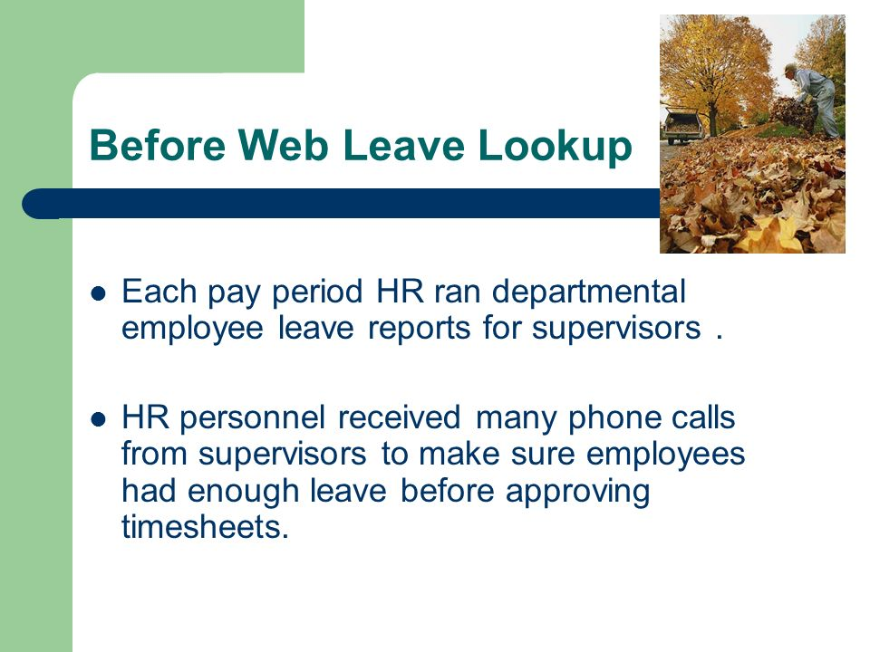 Before Web Leave Lookup Each pay period HR ran departmental employee leave reports for supervisors.