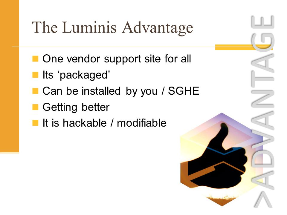 The Luminis Advantage One vendor support site for all Its packaged Can be installed by you / SGHE Getting better It is hackable / modifiable