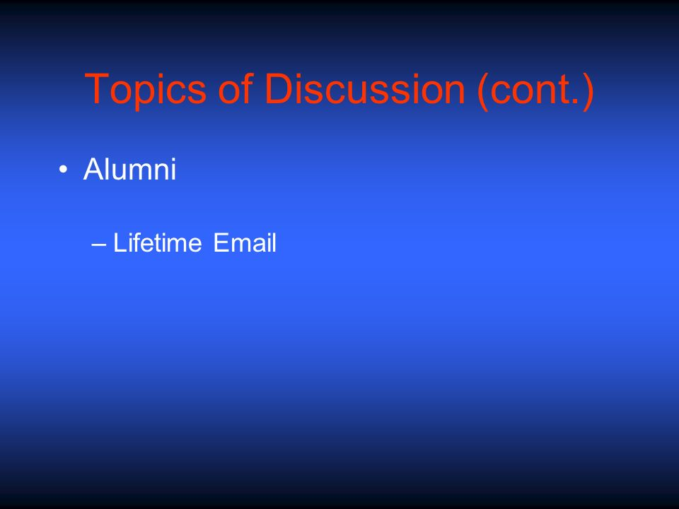 Topics of Discussion (cont.) Alumni –Lifetime Email