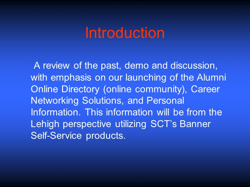Introduction A review of the past, demo and discussion, with emphasis on our launching of the Alumni Online Directory (online community), Career Netwo