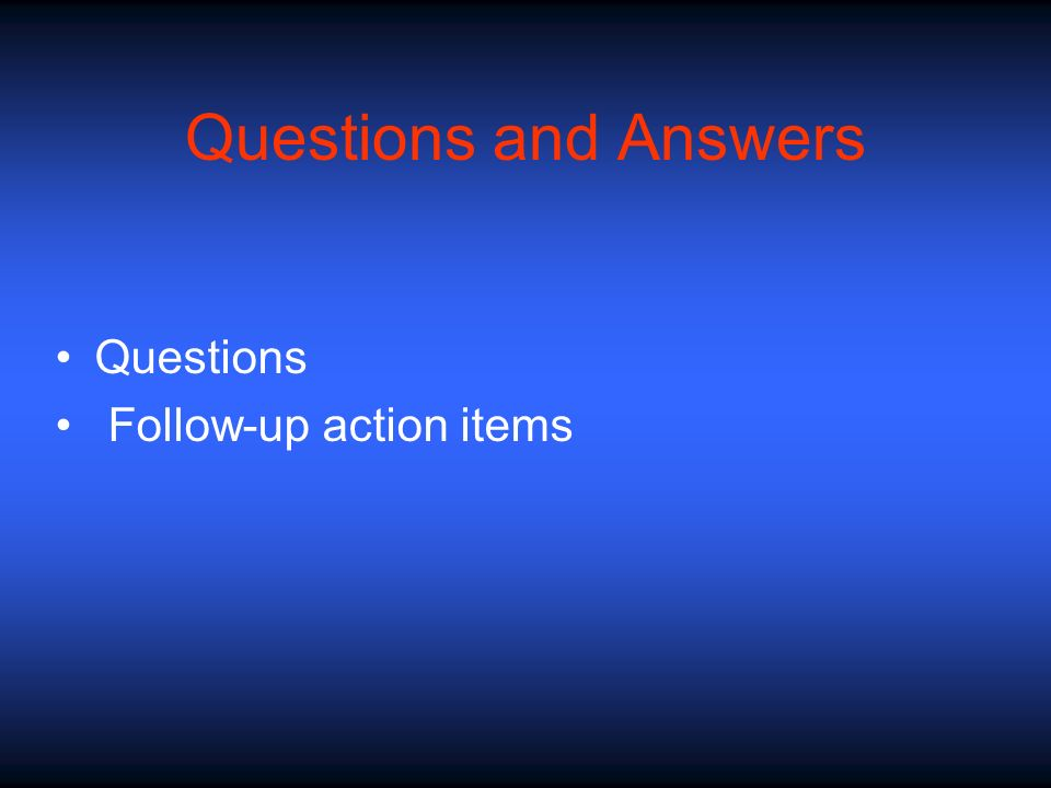 Questions and Answers Questions Follow-up action items