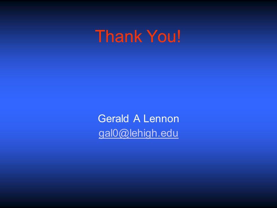 Gerald A Lennon gal0@lehigh.edu Thank You!