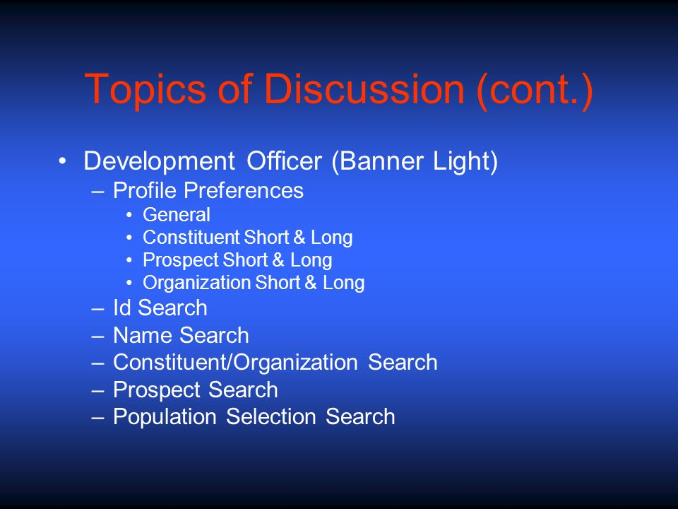 Topics of Discussion (cont.) Development Officer (Banner Light) –Profile Preferences General Constituent Short & Long Prospect Short & Long Organizati