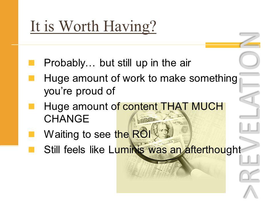 It is Worth Having.