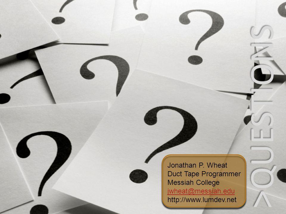 Jonathan P. Wheat Duct Tape Programmer Messiah College jwheat@messiah.edu http://www.lumdev.net