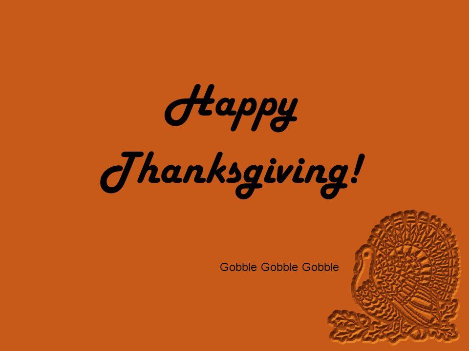 Happy Thanksgiving! Gobble Gobble Gobble