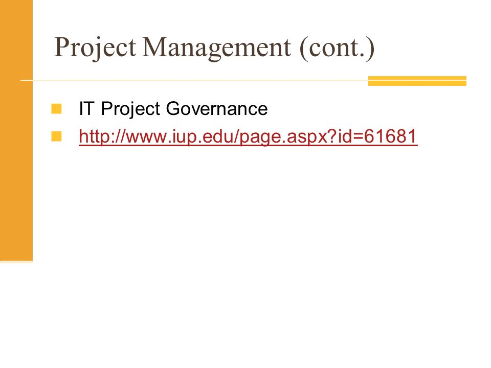 Project Management (cont.) IT Project Governance http://www.iup.edu/page.aspx?id=61681