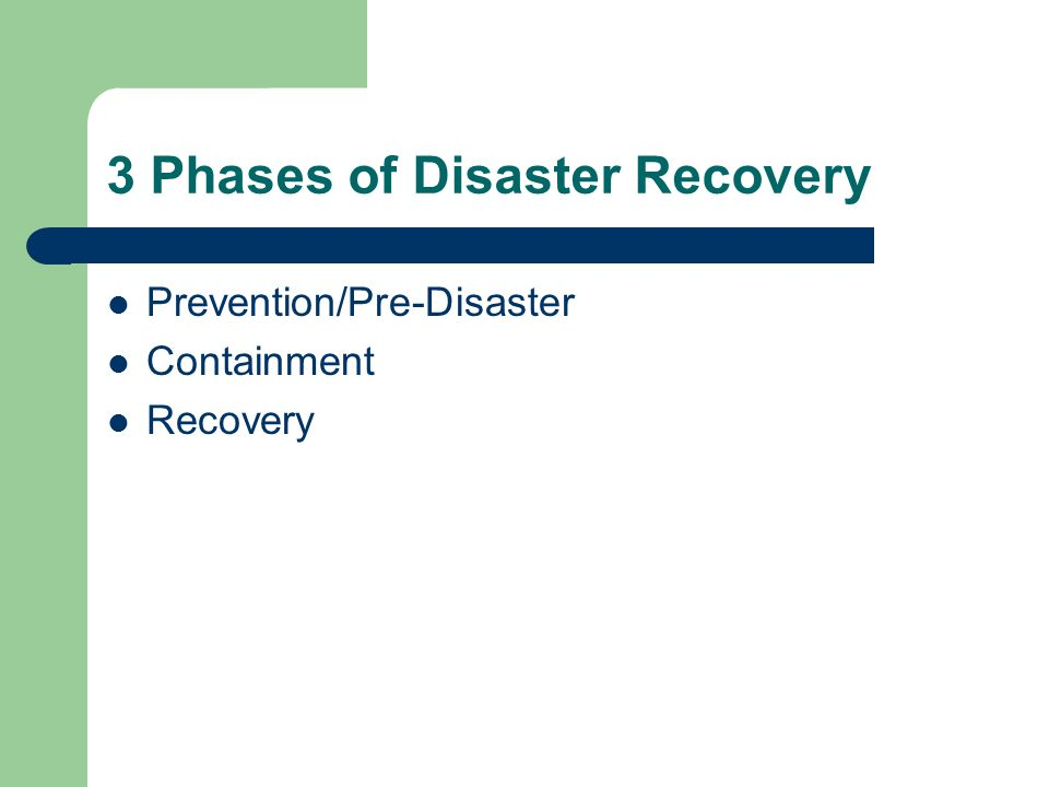 3 Phases of Disaster Recovery Prevention/Pre-Disaster Containment Recovery