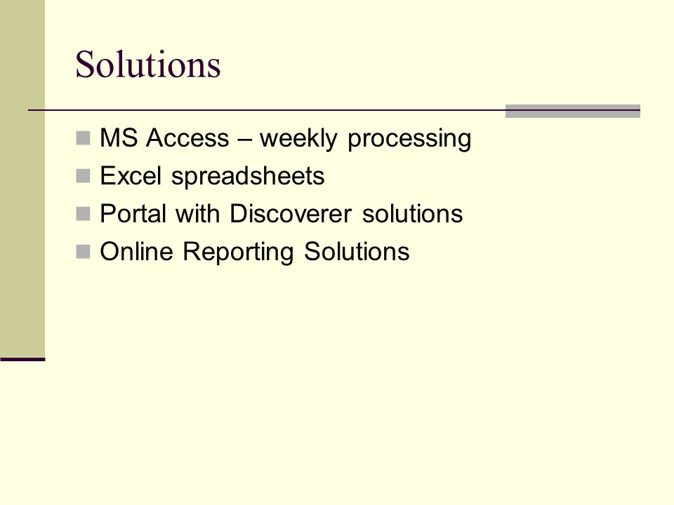 Solutions MS Access – weekly processing Excel spreadsheets Portal with Discoverer solutions Online Reporting Solutions