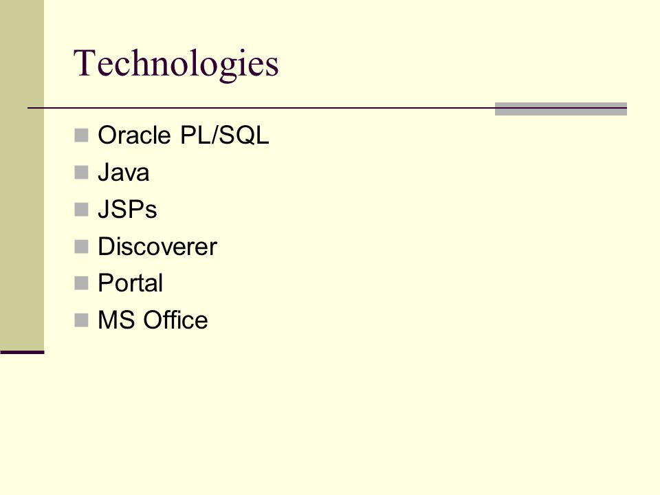 Technologies Oracle PL/SQL Java JSPs Discoverer Portal MS Office