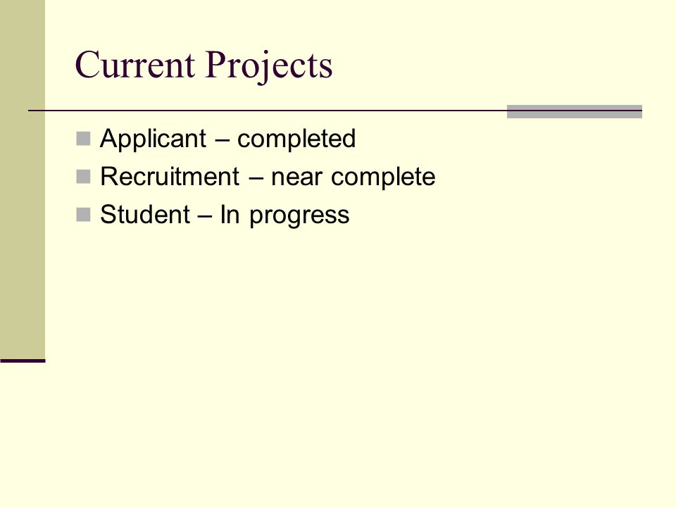 Current Projects Applicant – completed Recruitment – near complete Student – In progress