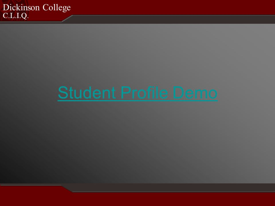C.L.I.Q. Dickinson College Student Profile Demo