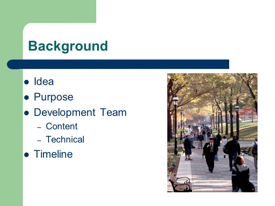 Background Idea Purpose Development Team – Content – Technical Timeline