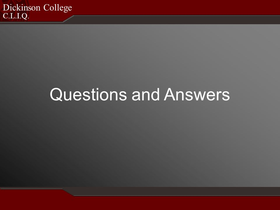 C.L.I.Q. Dickinson College Questions and Answers