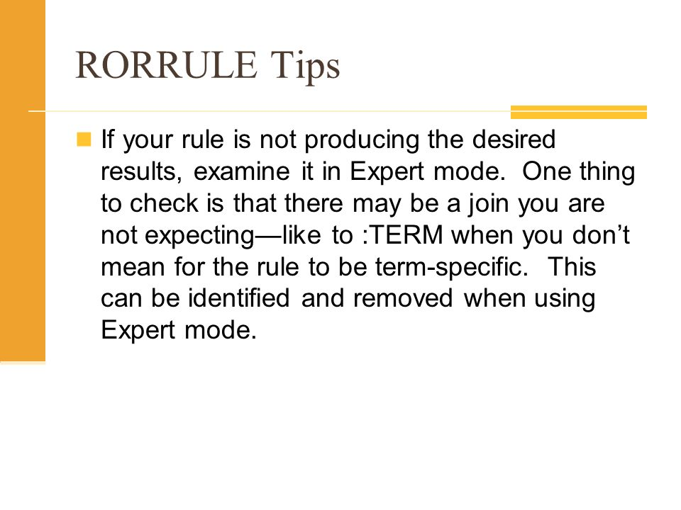 RORRULE Tips If your rule is not producing the desired results, examine it in Expert mode. One thing to check is that there may be a join you are not
