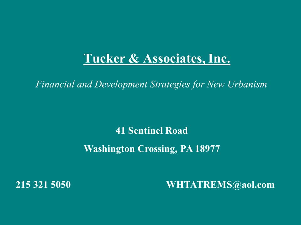 Tucker & Associates, Inc. Financial and Development Strategies for New Urbanism 41 Sentinel Road Washington Crossing, PA 18977 215 321 5050WHTATREMS@a