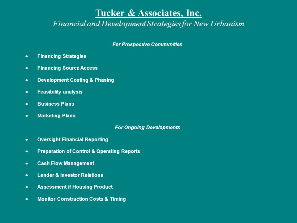 Tucker & Associates, Inc. Financial and Development Strategies for New Urbanism For Prospective Communities Financing Strategies Financing Source Acce
