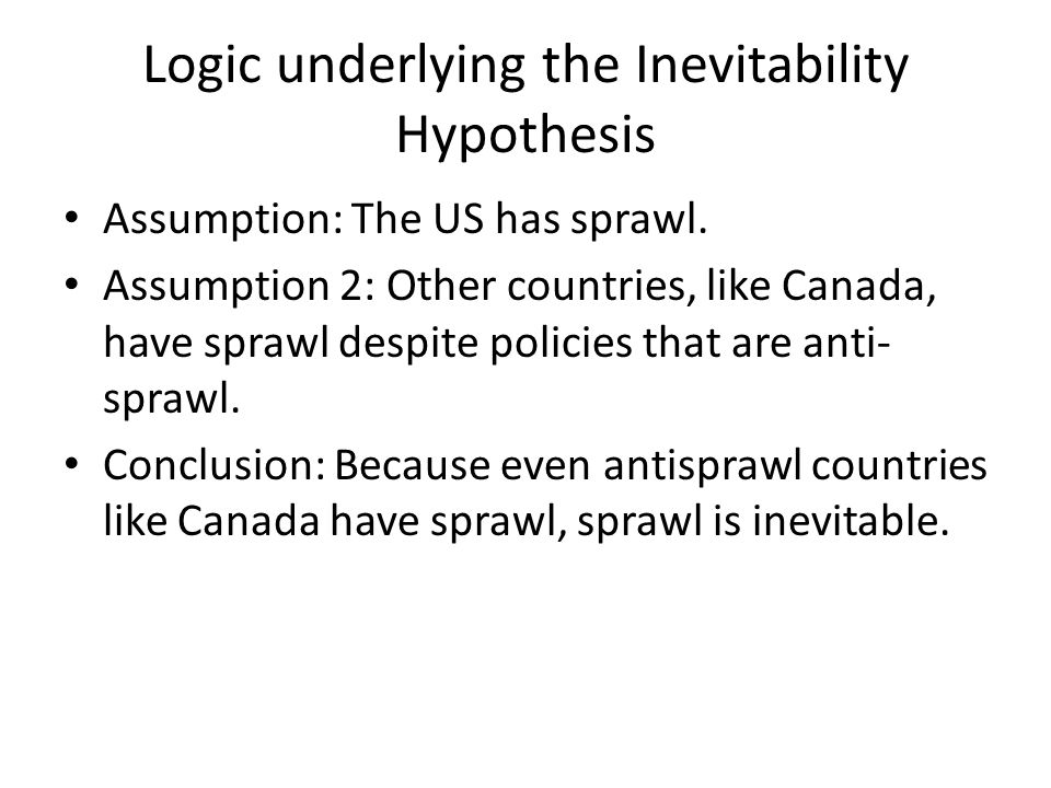 Logic underlying the Inevitability Hypothesis Assumption: The US has sprawl.