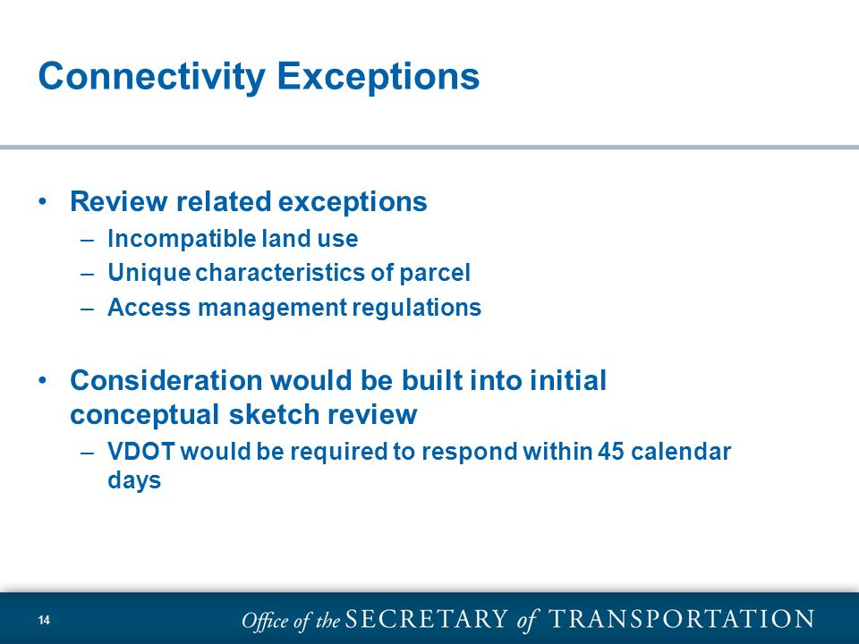 14 Connectivity Exceptions Review related exceptions –Incompatible land use –Unique characteristics of parcel –Access management regulations Considera