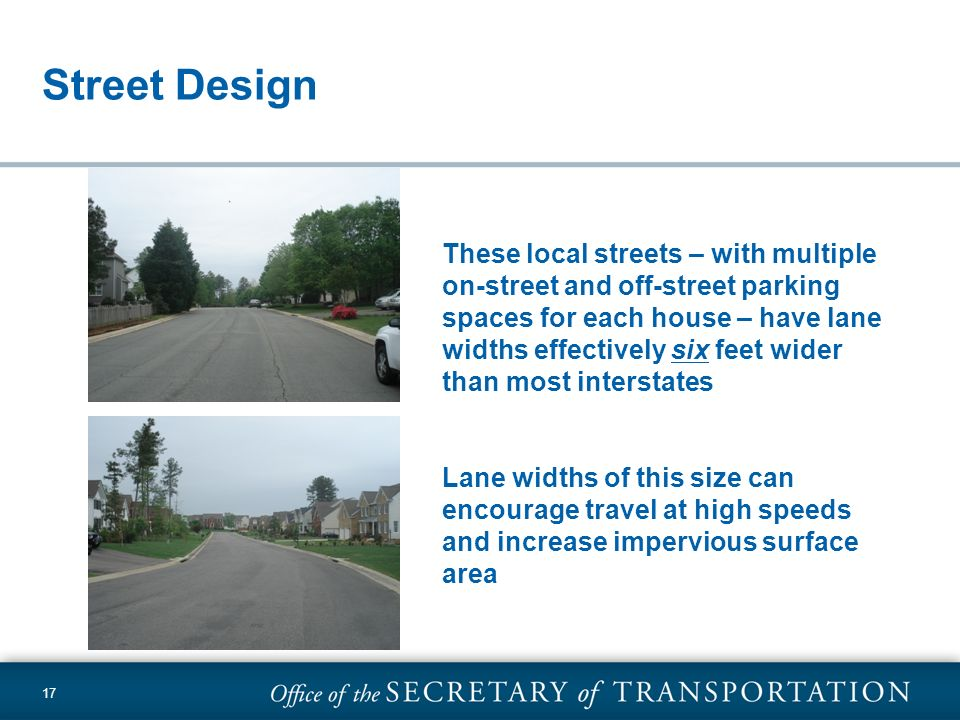 17 Street Design These local streets – with multiple on-street and off-street parking spaces for each house – have lane widths effectively six feet wi