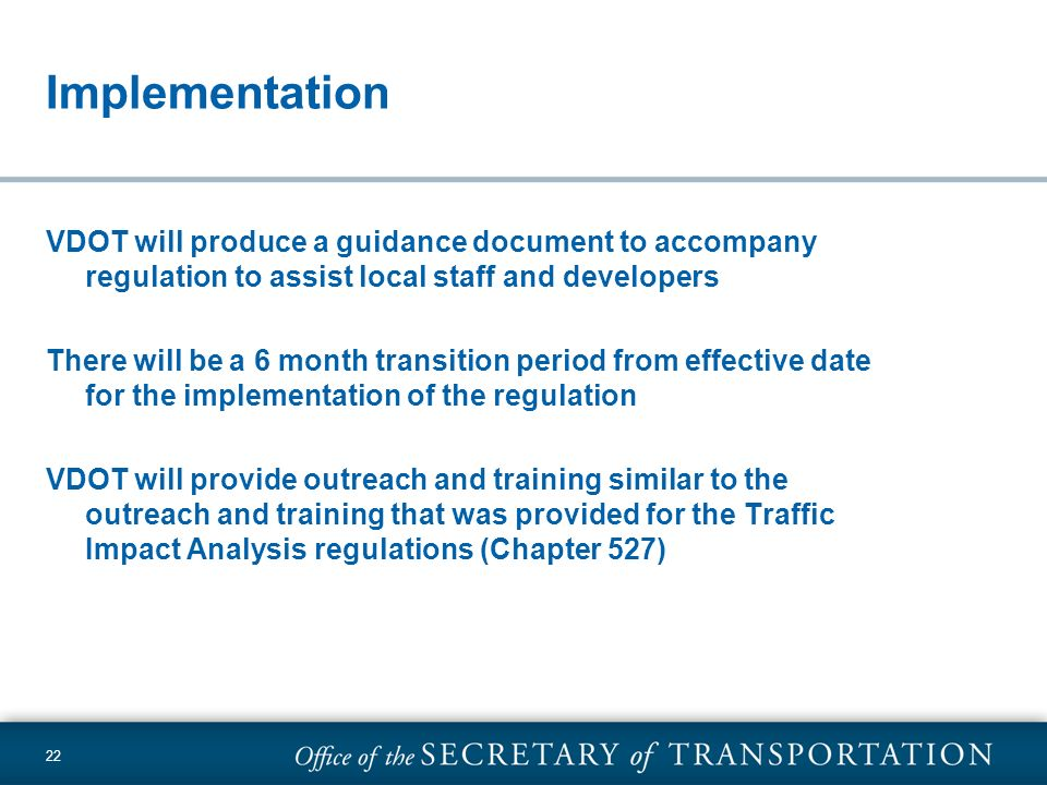22 Implementation VDOT will produce a guidance document to accompany regulation to assist local staff and developers There will be a 6 month transitio