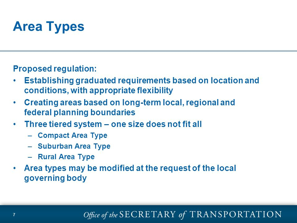 7 Area Types Proposed regulation: Establishing graduated requirements based on location and conditions, with appropriate flexibility Creating areas ba