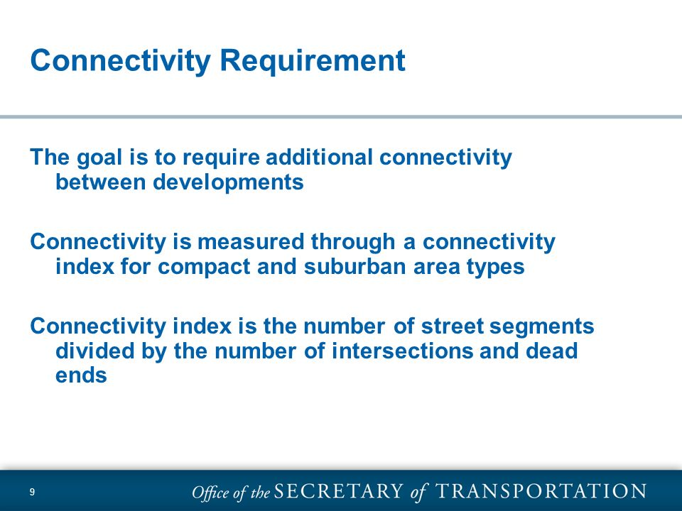 9 Connectivity Requirement The goal is to require additional connectivity between developments Connectivity is measured through a connectivity index f