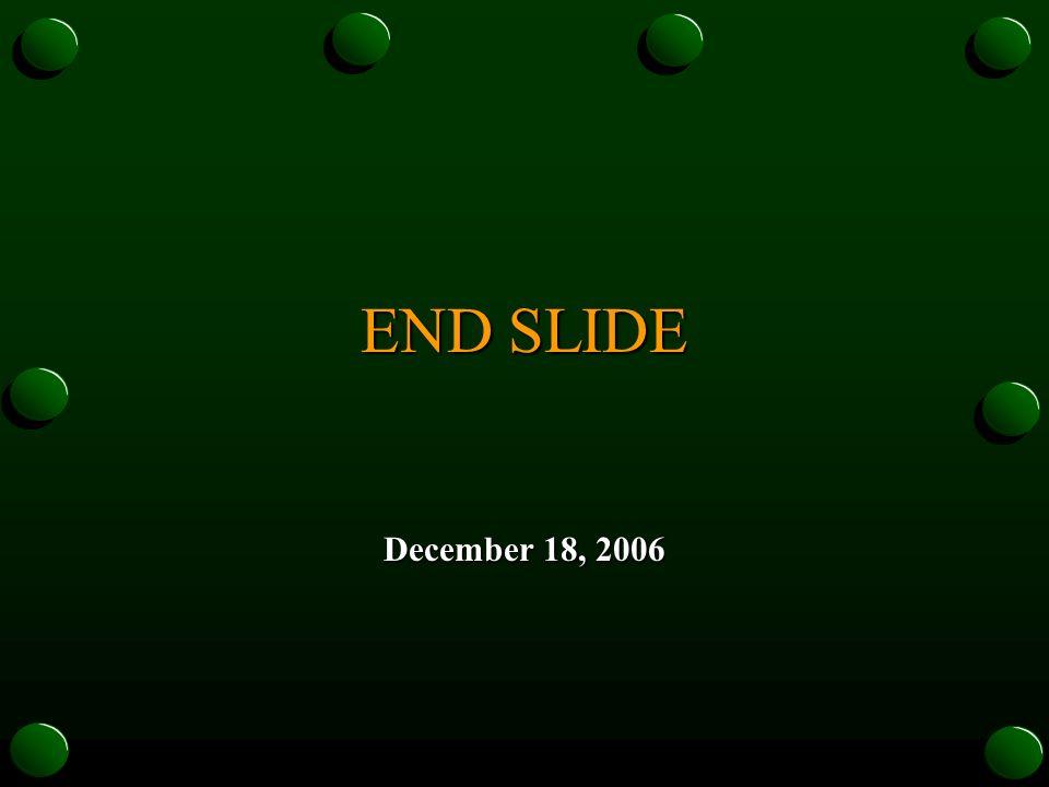 END SLIDE December 18, 2006
