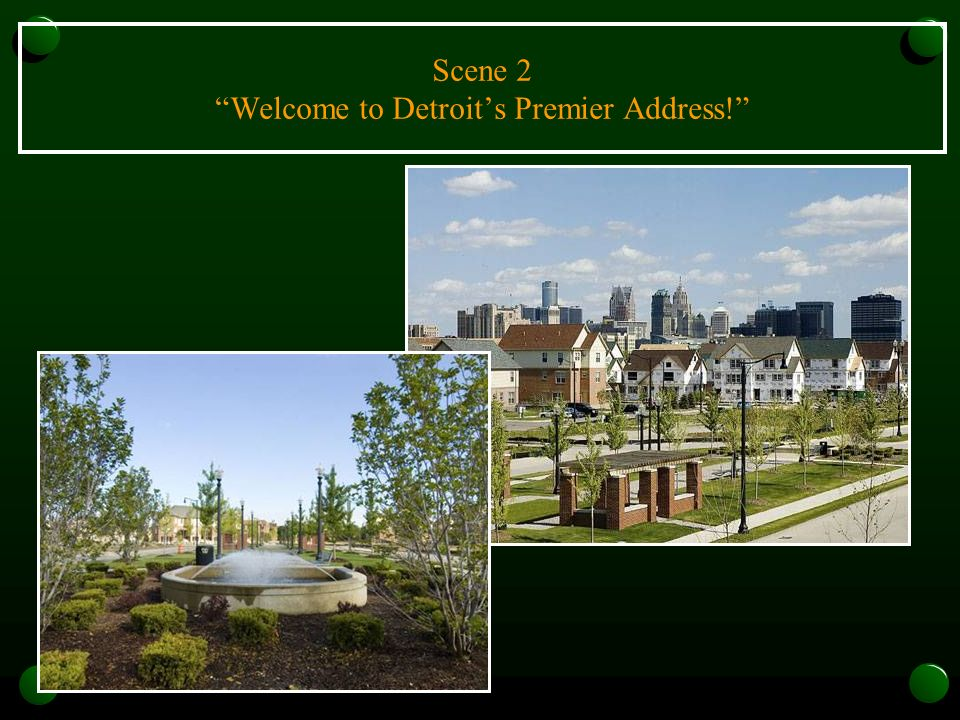 Scene 2 Welcome to Detroits Premier Address!