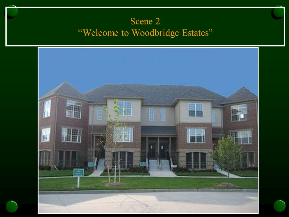 Scene 2 Welcome to Woodbridge Estates