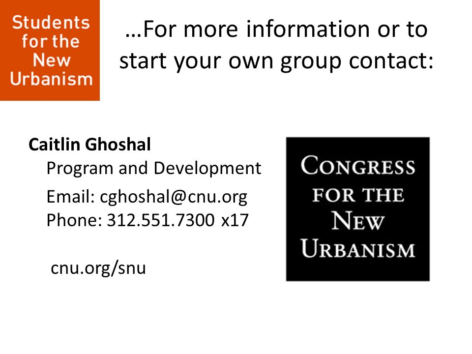 …For more information or to start your own group contact: Caitlin Ghoshal Program and Development Email: cghoshal@cnu.org Phone: 312.551.7300 x17 cnu.