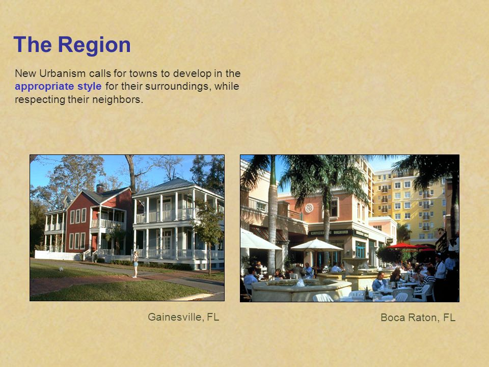 The Region New Urbanism calls for towns to develop in the appropriate style for their surroundings, while respecting their neighbors. Gainesville, FL