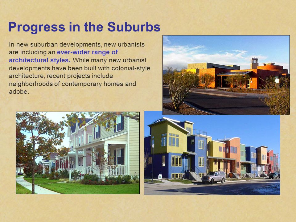 Progress in the Suburbs In new suburban developments, new urbanists are including an ever-wider range of architectural styles. While many new urbanist