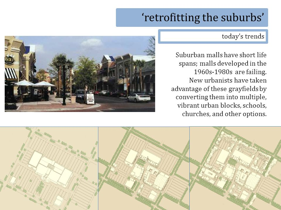 retrofitting the suburbs todays trends Suburban malls have short life spans; malls developed in the 1960s-1980s are failing.